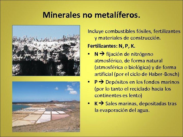Minerales no metalíferos. Incluye combustibles fósiles, fertilizantes y materiales de construcción. Fertilizantes: N, P,