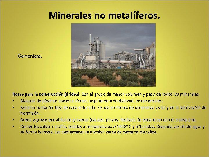 Minerales no metalíferos. Cementera. Rocas para la construcción (áridos). Son el grupo de mayor