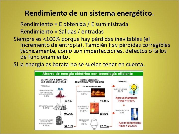 Rendimiento de un sistema energético. Rendimiento = E obtenida / E suministrada Rendimiento =