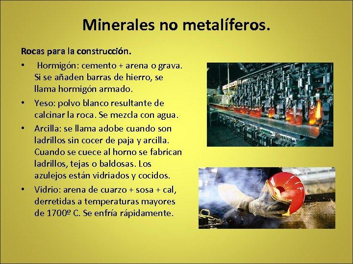 Minerales no metalíferos. Rocas para la construcción. • Hormigón: cemento + arena o grava.
