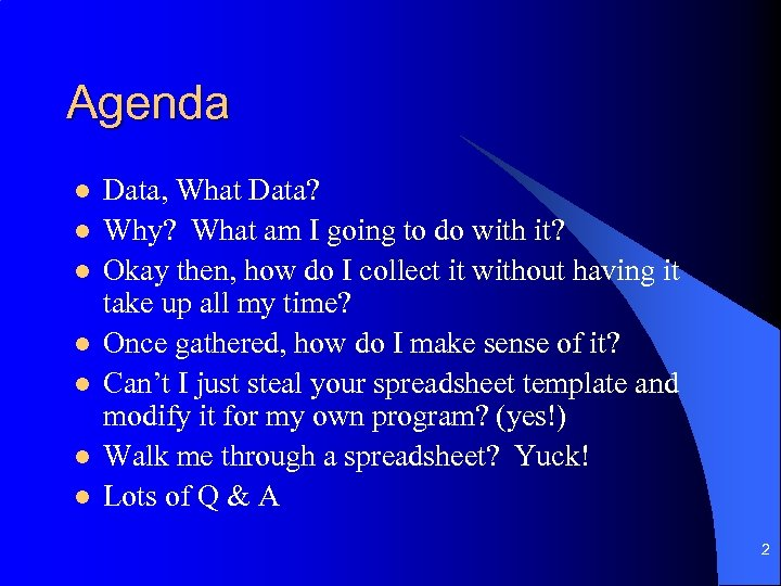 Agenda l l l l Data, What Data? Why? What am I going to
