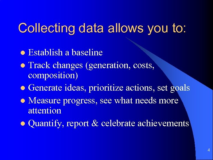 Collecting data allows you to: Establish a baseline l Track changes (generation, costs, composition)