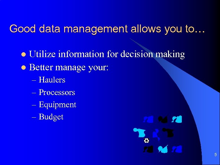 Good data management allows you to… Utilize information for decision making l Better manage