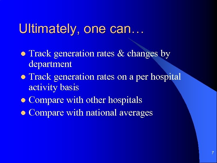 Ultimately, one can… Track generation rates & changes by department l Track generation rates