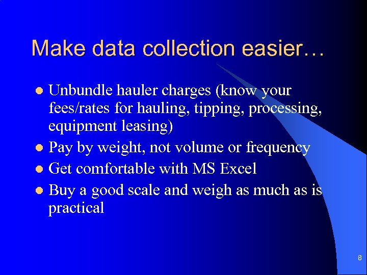 Make data collection easier… Unbundle hauler charges (know your fees/rates for hauling, tipping, processing,