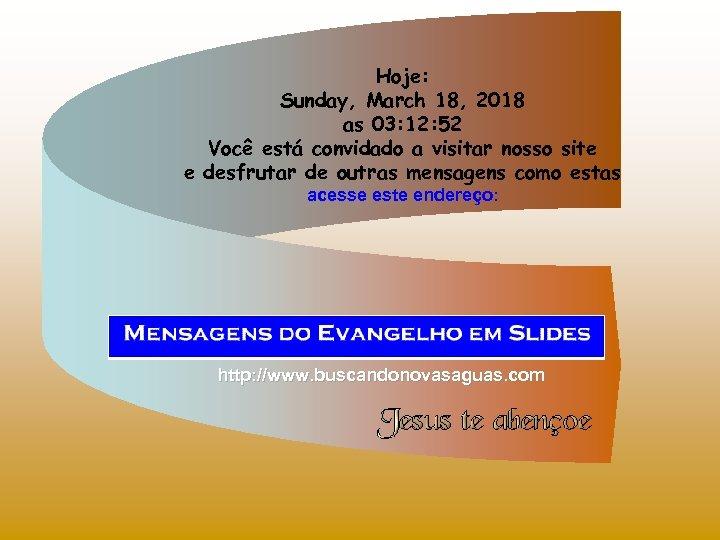 Hoje: Sunday, March 18, 2018 as 03: 12: 52 Você está convidado a visitar