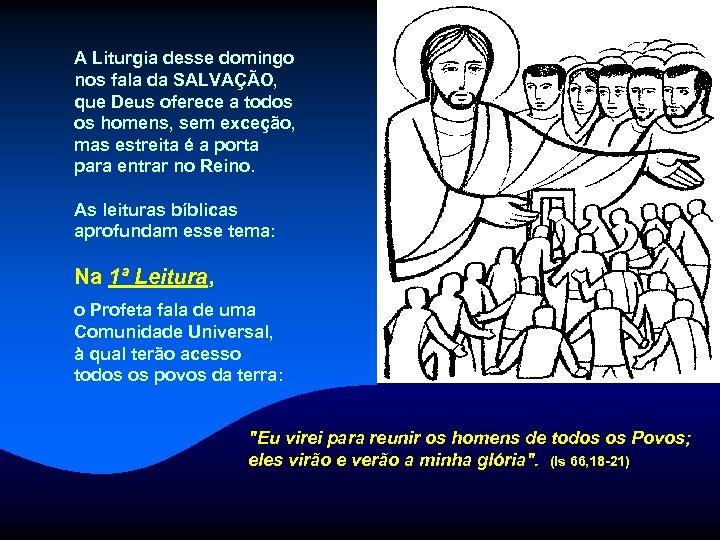 A Liturgia desse domingo nos fala da SALVAÇÃO, que Deus oferece a todos os