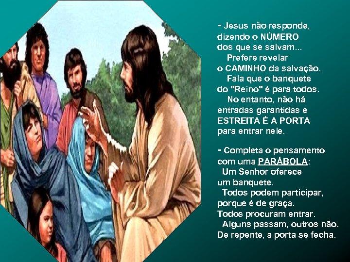 - Jesus não responde, dizendo o NÚMERO dos que se salvam. . . Prefere