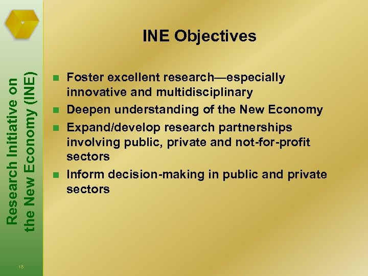 Research Initiative on the New Economy (INE) INE Objectives 18 n n Foster excellent