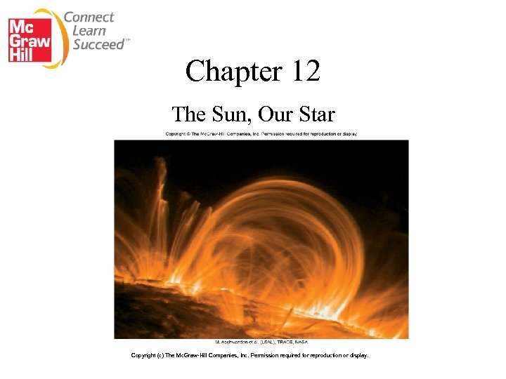 Chapter 12 The Sun, Our Star Copyright (c) The Mc. Graw-Hill Companies, Inc. Permission