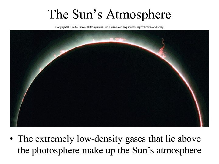 The Sun's Atmosphere • The extremely low-density gases that lie above the photosphere make