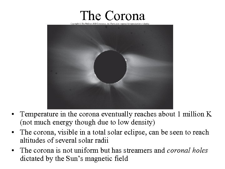 The Corona • Temperature in the corona eventually reaches about 1 million K (not