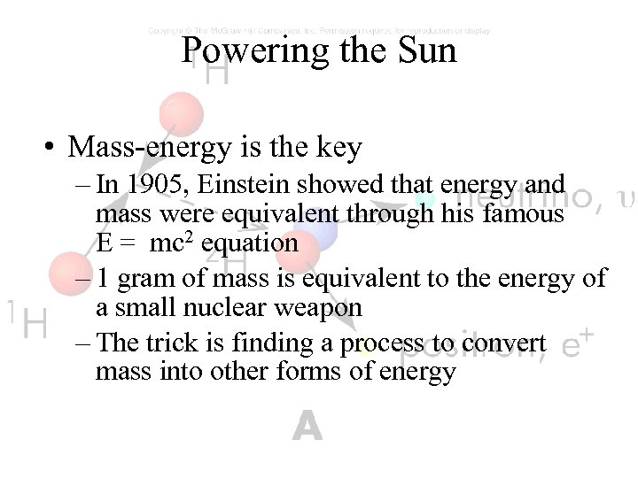 Powering the Sun • Mass-energy is the key – In 1905, Einstein showed that