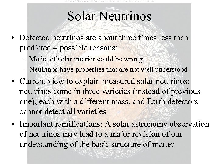 Solar Neutrinos • Detected neutrinos are about three times less than predicted – possible