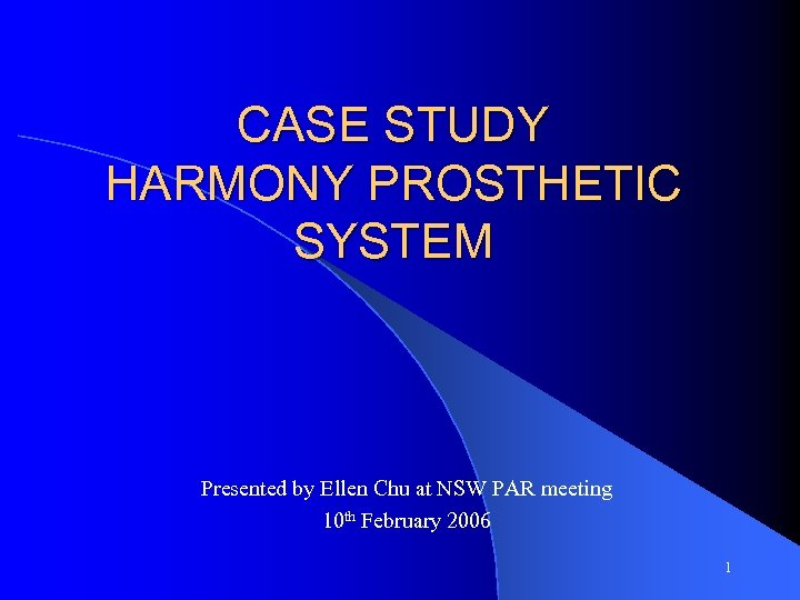CASE STUDY HARMONY PROSTHETIC SYSTEM Presented by Ellen Chu at NSW PAR meeting 10