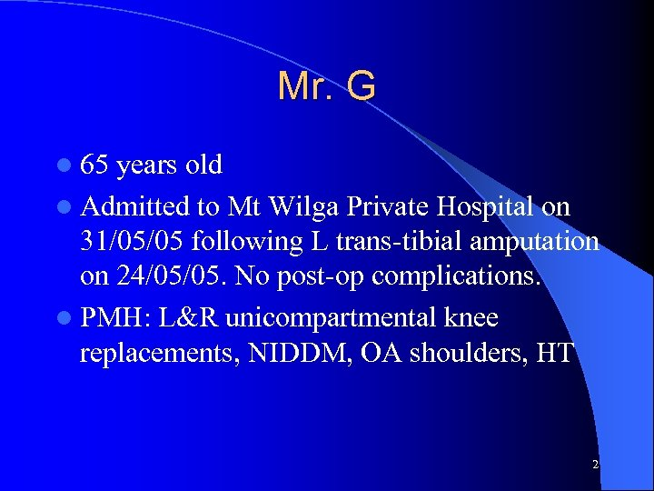 Mr. G l 65 years old l Admitted to Mt Wilga Private Hospital on