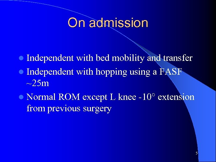 On admission l Independent with bed mobility and transfer l Independent with hopping using