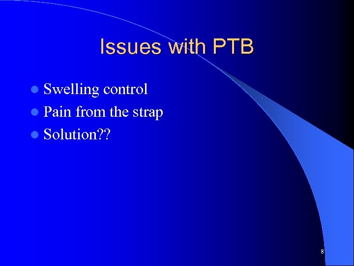 Issues with PTB l Swelling control l Pain from the strap l Solution? ?
