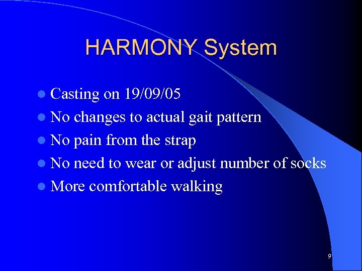 HARMONY System l Casting on 19/09/05 l No changes to actual gait pattern l