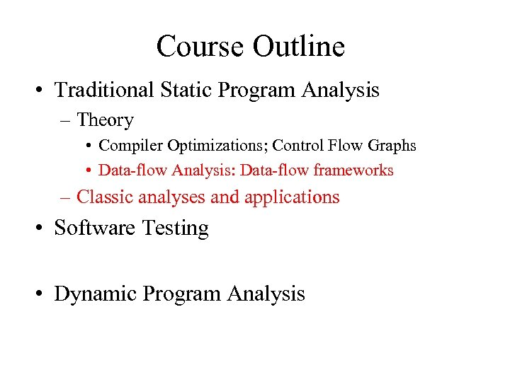 Course Outline • Traditional Static Program Analysis – Theory • Compiler Optimizations; Control Flow