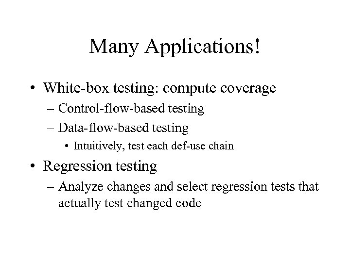 Many Applications! • White-box testing: compute coverage – Control-flow-based testing – Data-flow-based testing •
