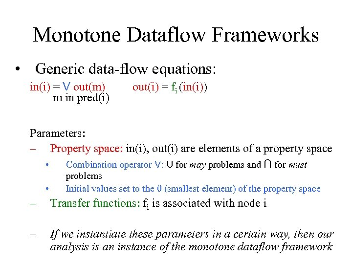 Monotone Dataflow Frameworks • Generic data-flow equations: in(i) = V out(m) m in pred(i)