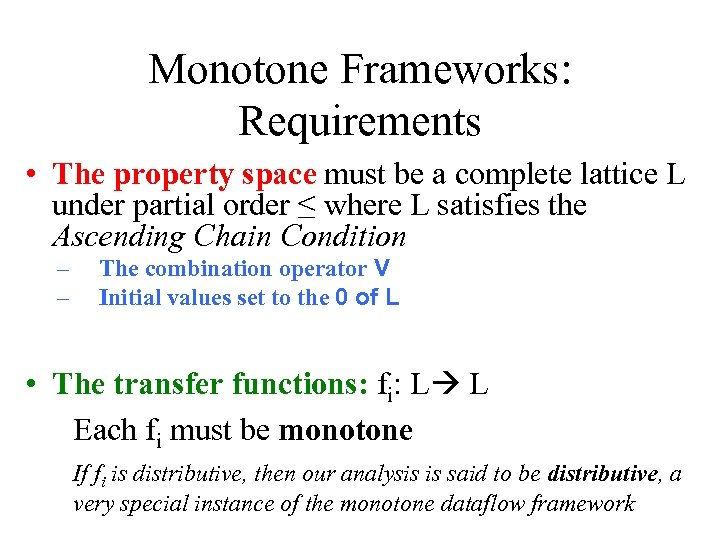 Monotone Frameworks: Requirements • The property space must be a complete lattice L under