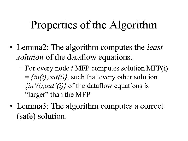 Properties of the Algorithm • Lemma 2: The algorithm computes the least solution of