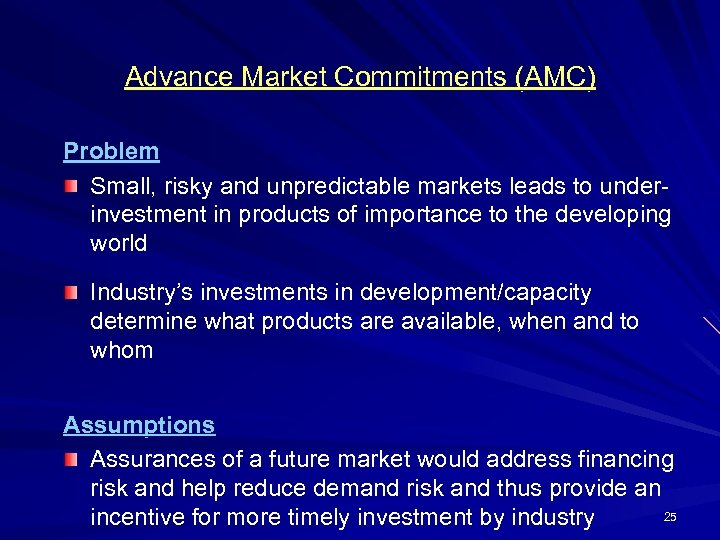 Advance Market Commitments (AMC) Problem Small, risky and unpredictable markets leads to underinvestment in