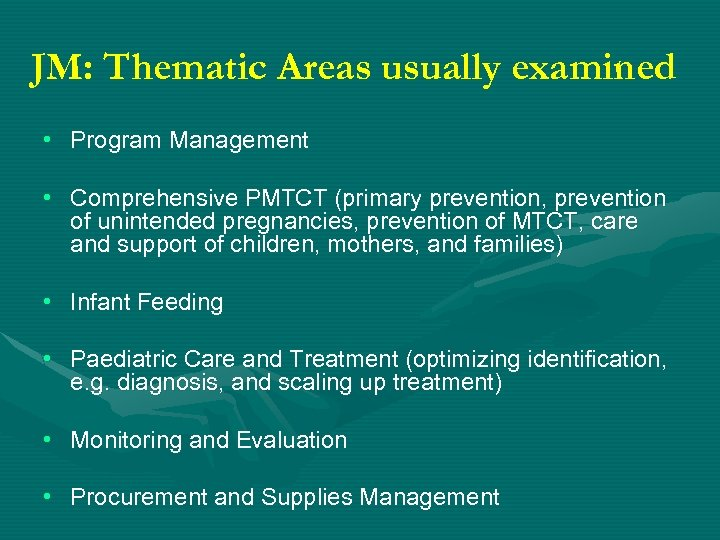 JM: Thematic Areas usually examined • Program Management • Comprehensive PMTCT (primary prevention, prevention