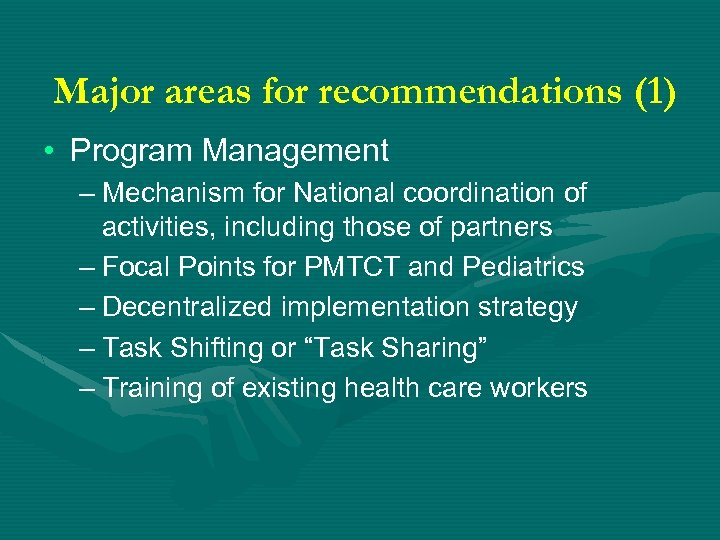 Major areas for recommendations (1) • Program Management – Mechanism for National coordination of