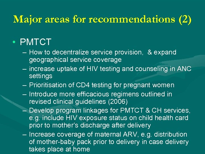 Major areas for recommendations (2) • PMTCT – How to decentralize service provision, &