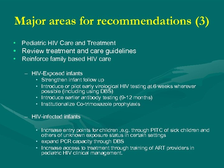 Major areas for recommendations (3) • Pediatric HIV Care and Treatment • Review treatment