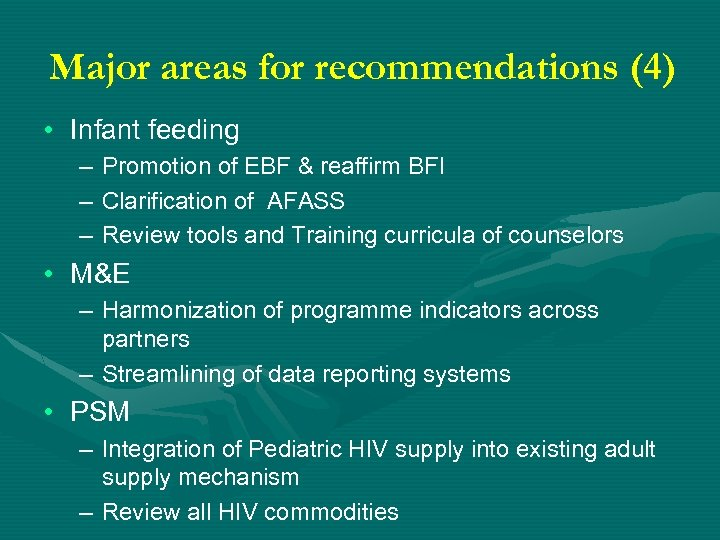 Major areas for recommendations (4) • Infant feeding – – – Promotion of EBF