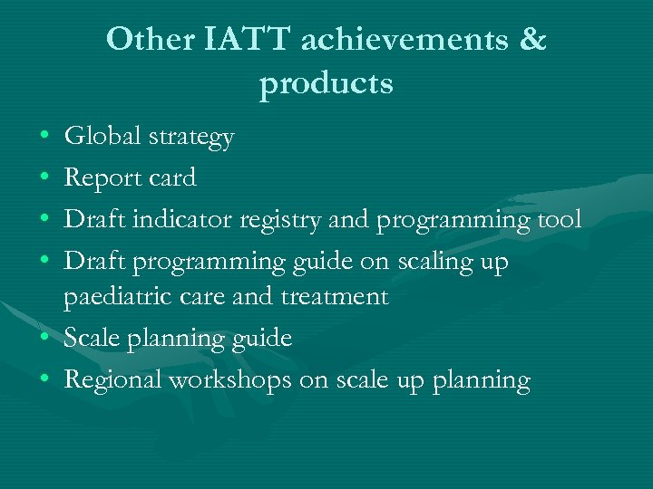 Other IATT achievements & products • • Global strategy Report card Draft indicator registry
