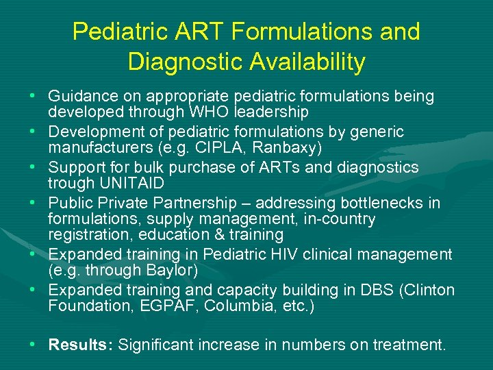Pediatric ART Formulations and Diagnostic Availability • Guidance on appropriate pediatric formulations being developed