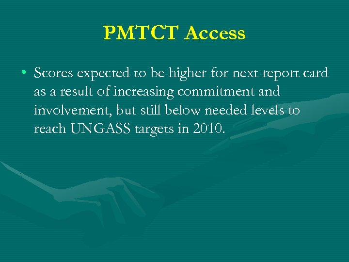 PMTCT Access • Scores expected to be higher for next report card as a