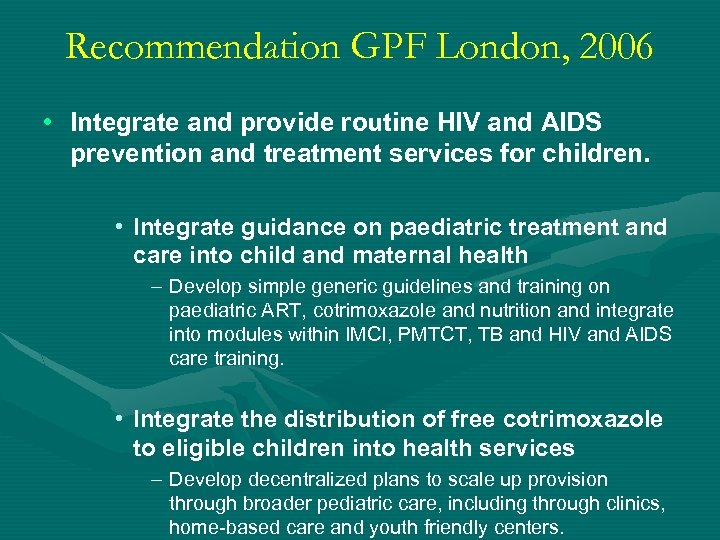 Recommendation GPF London, 2006 • Integrate and provide routine HIV and AIDS prevention and