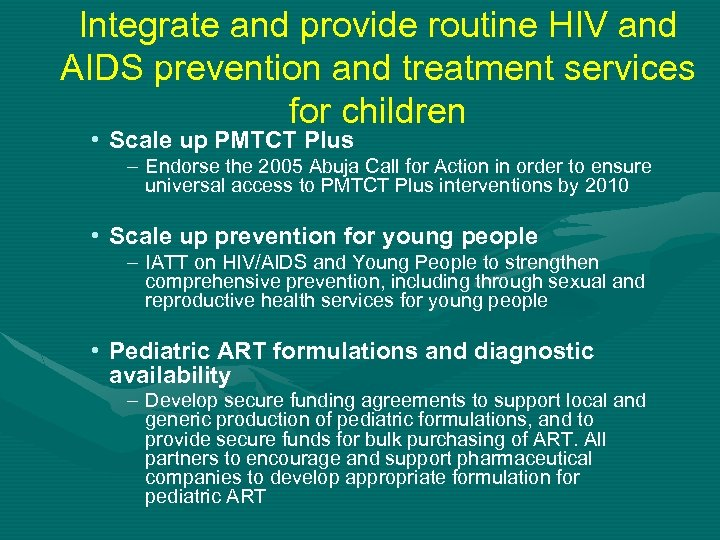 Integrate and provide routine HIV and AIDS prevention and treatment services for children •
