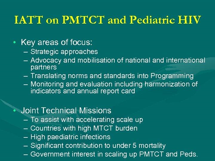 IATT on PMTCT and Pediatric HIV • Key areas of focus: – Strategic approaches
