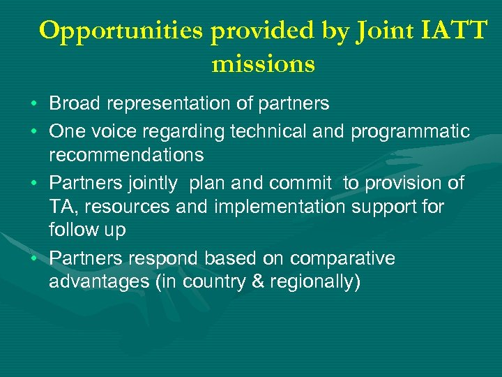 Opportunities provided by Joint IATT missions • Broad representation of partners • One voice