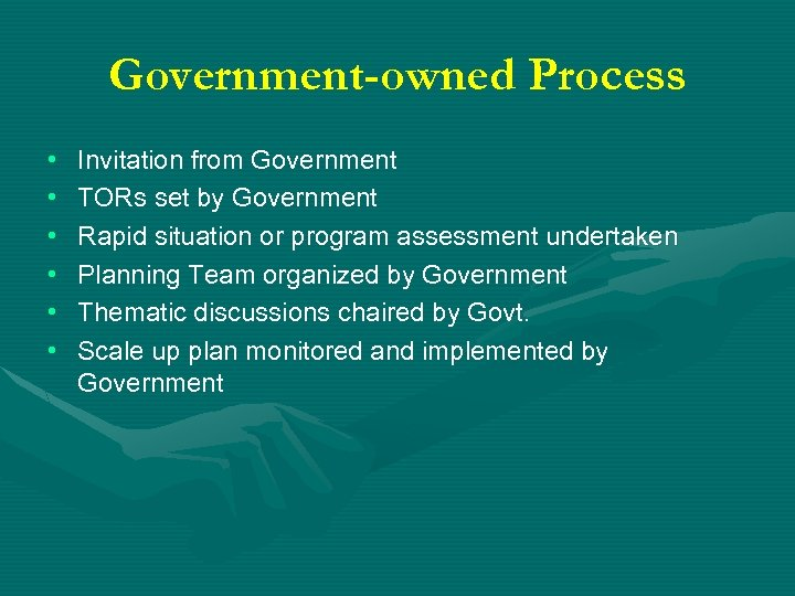 Government-owned Process • • • Invitation from Government TORs set by Government Rapid situation