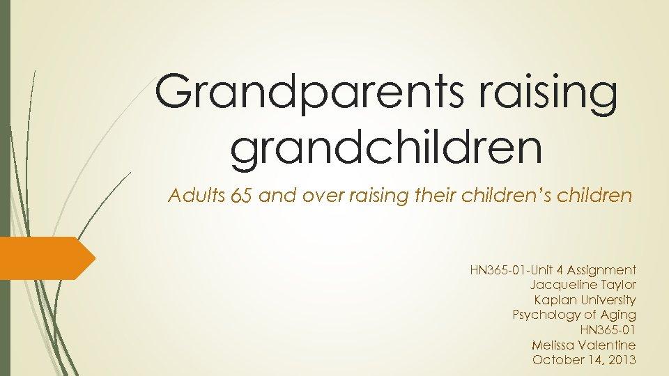 Grandparents raising grandchildren Adults 65 and over raising their children's children HN 365 -01