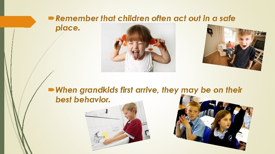 Remember that children often act out in a safe place. When grandkids first