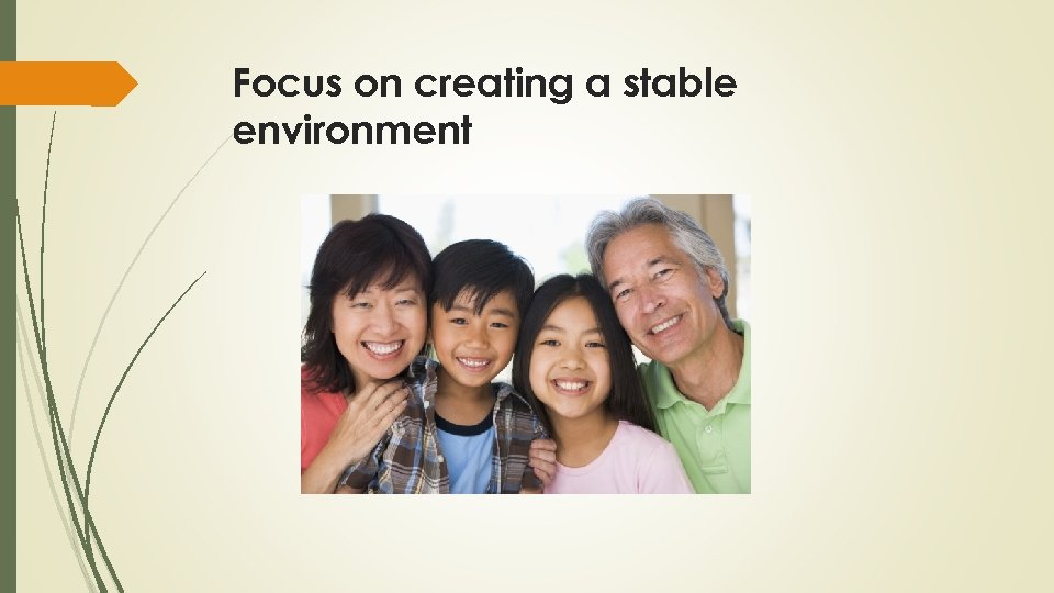 Focus on creating a stable environment