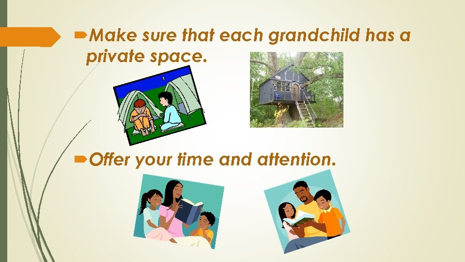 Make sure that each grandchild has a private space. Offer your time and
