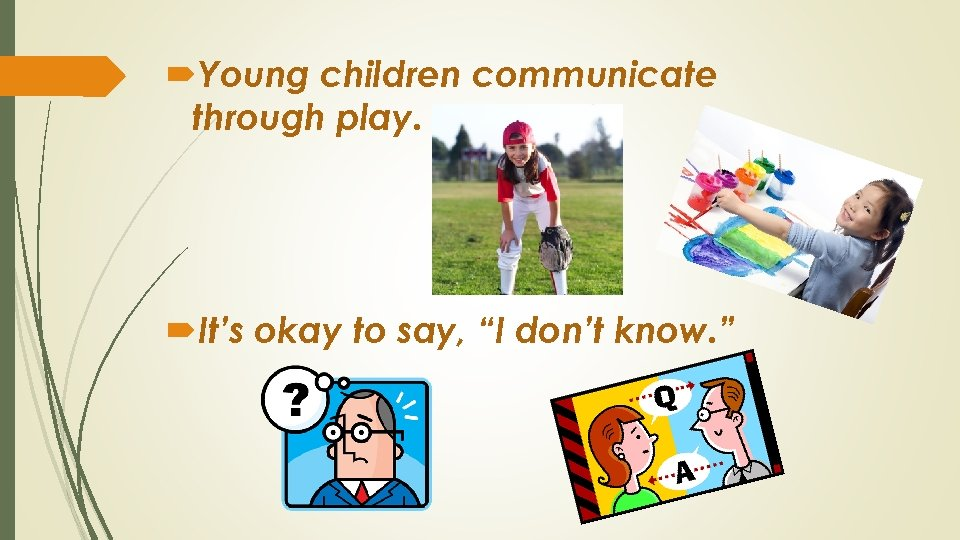 """Young children communicate through play. It's okay to say, """"I don't know. """""""