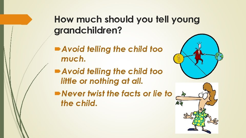 How much should you tell young grandchildren? Avoid telling the child too much. Avoid