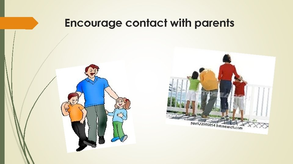 Encourage contact with parents
