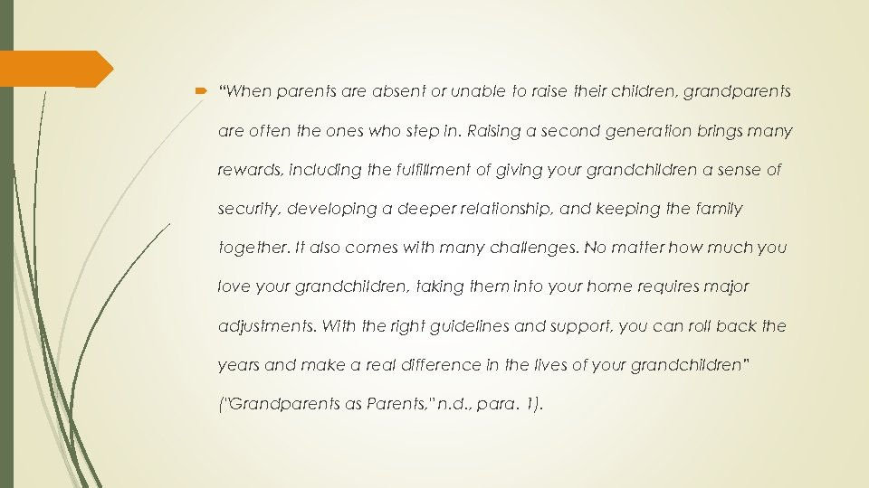 """""""When parents are absent or unable to raise their children, grandparents are often"""